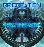 New Re:Creation Album - Break the Matrix